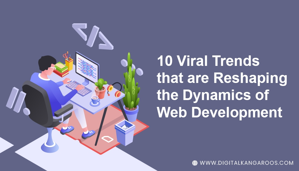 10-Viral-Trends-that-are-Reshaping-the-Dynamics-of-Web-Development