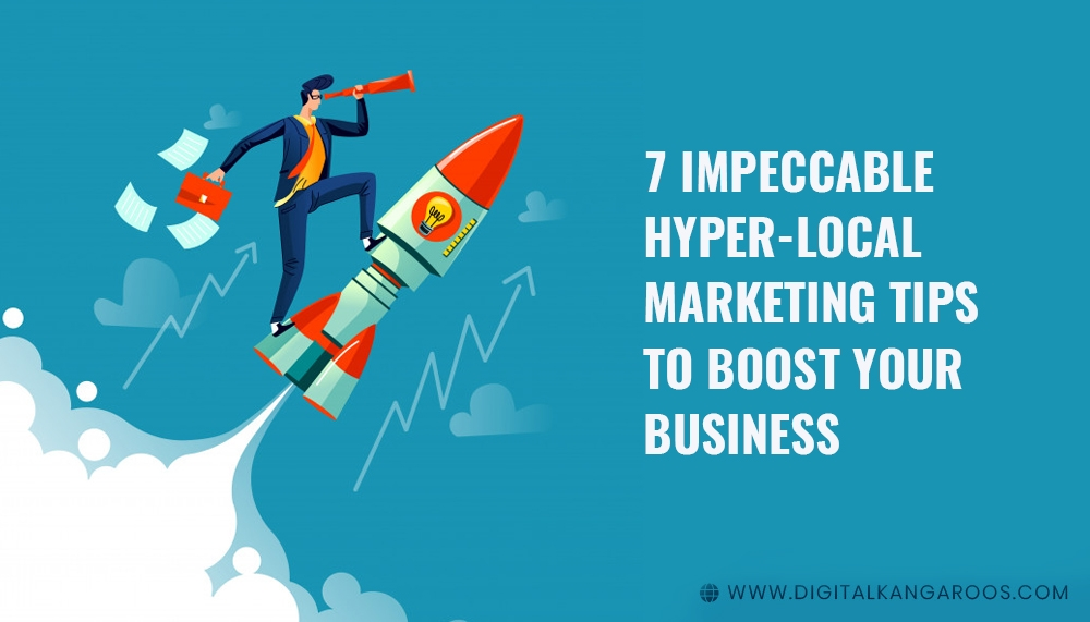 7 Impeccable Hyper-local Marketing Tips to Boost your Business