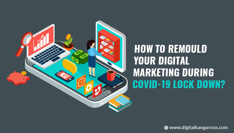 How to remould your Digital Marketing during COVID-19 Lock Down?